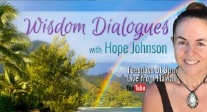 Every Tuesday - Wisdom dialogues with mystical teacher Hope Johnson