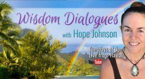 Every Tuesday - Wisdom dialogues with mystical teacher Hope Johnson